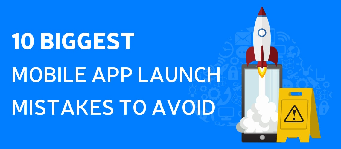 10 Biggest Mobile App Launch Mistakes to Avoid