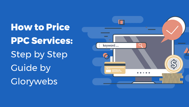 How to Price PPC Services: Step by Step Guide by Glorywebs